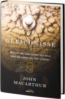 John MacArthur: Gleichnisse - 12 bekannte Gleichnisse Jesu
