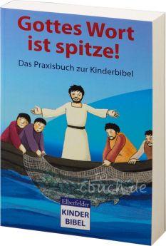Gottes Wort ist spitze - Das Praxisbuch zur Elberfelder Kinderbibel