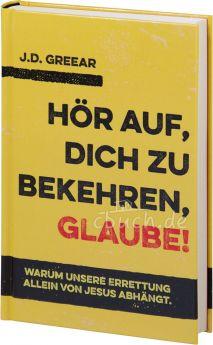 J.D. Greear: Hör auf, dich zu bekehren, glaube!