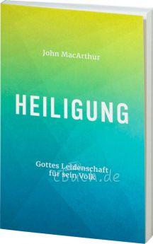 John MacArthur: Heiligung - Gottes Leidenschaft für sein Volk