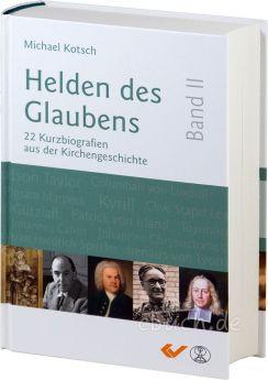 Michael Kotsch: Helden des Glaubens Band 2