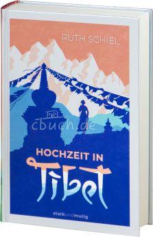 Ruth Schiel: Hochzeit in Tibet - Band 7 der Jugendbuchreihe »starkundmutig«