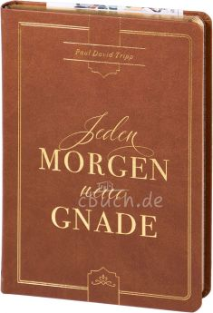 Paul D. Tripp: Jeden Morgen neue Gnade - Andachtsbuch