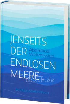 Winrich Scheffbuch: Jenseits der endlosen Meere - Abenteuer Weltmission