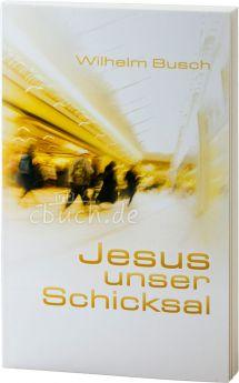 Busch: Jesus unser Schicksal - Kurzausgabe