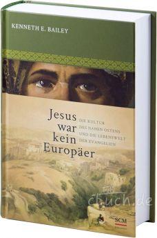 Kenneth E. Bailey: Jesus war kein Europäer