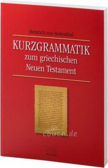 Heinrich von Siebenthal: Kurzgrammatik zum Griechischen Neuen Testament
