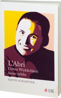Edith Schaeffer: L'Abri - Gottes Wirklichkeit heute erlebt