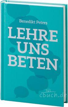Benedikt Peters: Lehre uns beten