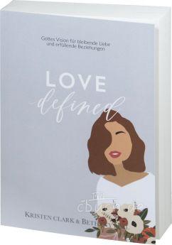 Kristen Clark & Bethany Beal: Love Defined - Gottes Vision für bleibende Liebe und erfüllende Beziehungen