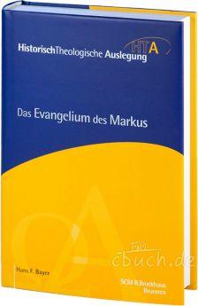 Bayer: Das Evangelium des Markus - HTA Reihe