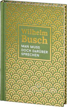 Wilhelm Busch: Man muss doch darüber sprechen