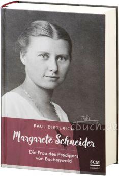 Margarete Schneider - Die Frau des Predigers von Buchenwald