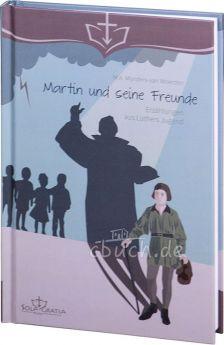 M.A. Mijnders-van Woerden: Martin und seine Freunde - Erzählungen aus Luthers Jugend
