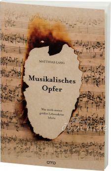 Matthias Lang: Musikalisches Opfer - Was mich meine größte Lebenskrise lehrte