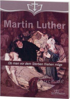 Luther: Ob man vor dem Sterben fliehen möge