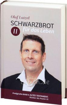 Olaf Latzel: Schwarzbrot für das Leben Band II