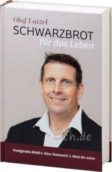Olaf Latzel Schwarzbrot für das Leben