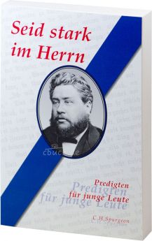 Spurgeon: Seid stark im Herrn - Predigten für junge Leute