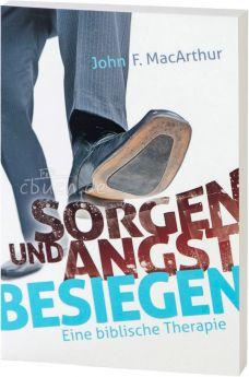 John MacArthur: Sorgen und Angst besiegen - Eine biblische Therapie. CLV