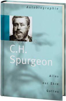 Spurgeon: Alles zur Ehre Gottes - Autobiographie
