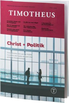Timotheus Magazin Nr. 32 - 03/2018 - Christ + Politik