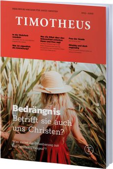 Timotheus Magazin Nr. 43 - 02/2021 - Bedrängnis – Betrifft sie auch uns Christen?