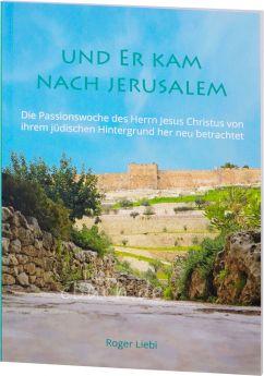 Liebi: Und Er kam nach Jerusalem