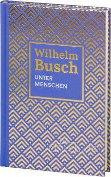 """Wilhelm Busch: Unter Menschen - Reihe """"Kleine Erzählungen"""""""