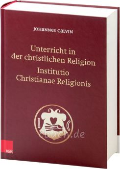 Calvin: Institutio - Unterricht in der christlichen Religion