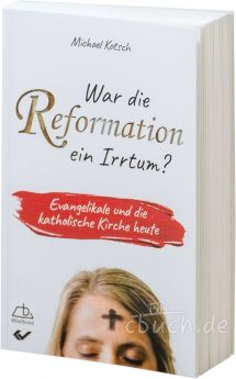 Michael Kotsch: War die Reformation ein Irrtum?