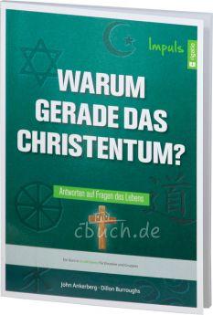 John Ankerberg / Dillon Burroughs: Warum gerade das Christentum? - Impuls