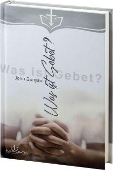 John Bunyan: Was ist Gebet? - Sola Gratia Medien