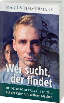 Marius Timmermans: Wer sucht, der findet - Auf der Reise zum wahren Glauben - Heidelberger Trilogie Band 2