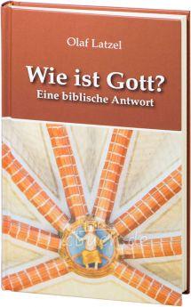 Olaf Latzel: Wie ist Gott? - Eine biblische Antwort