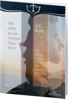 J.C. Ryle: Wie steht es um meinen Glauben