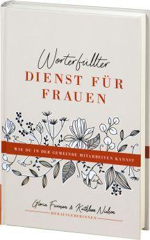 Gloria Furman & Kathleen Nielson (Hrsg.): Worterfüllter Dienst für Frauen - Wie du in der Gemeinde mitarbeiten kannst