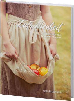 Lydia Brownback: Zufriedenheit - 30 ermutigende Impuse für Frauen