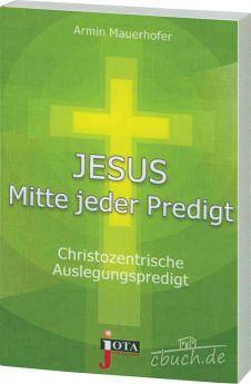 Mauerhofer: Jesus - Mitte jeder Predigt