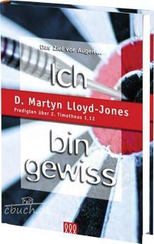 Martin Lloyd-Jones: Ich bin gewiß - Predigten über 2. Timotheus 1,12
