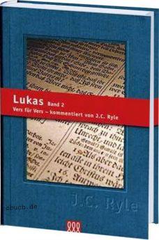 J.C. Ryle: Lukas Band 2 - Kommentar - 3L Verlag
