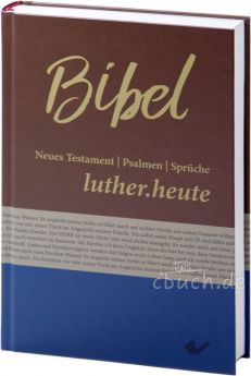Luther.heute - Neues Testament, Psalmen und Sprüche