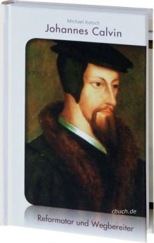Michael Kotsch: Johannes Calvin