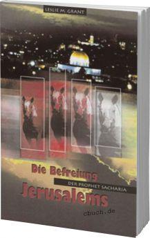 Leslie M. Grant: Der Prophet Sacharja - Die Befreiung Jerusalems - Daniel Verlag