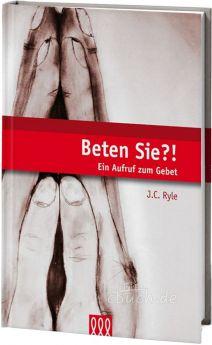 J.C. Ryle: Beten Sie? - Ein Aufruf zum Gebet - 3L Verlag