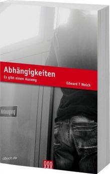 Edward T. Welch: Abhängigkeiten - 3L Verlag