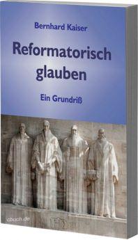 Kaiser: Reformatorisch glauben