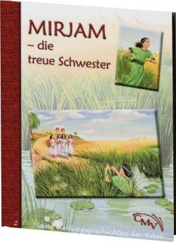 Meine Lieblingsgeschichten: Mirjam - die treue Schwester