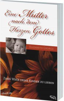 George: Eine Mutter nach dem Herzen Gottes