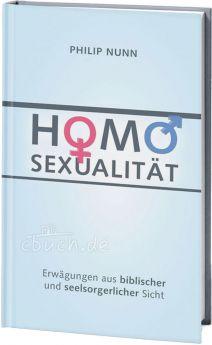 Philip Nunn Homosexualität - Erwägungen aus biblischer und seelsorgerlicher Sicht